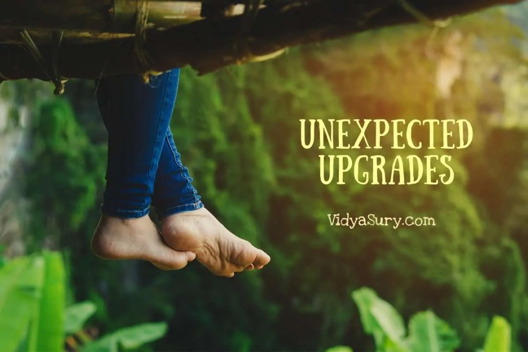 Unexpected Upgrades #reflections