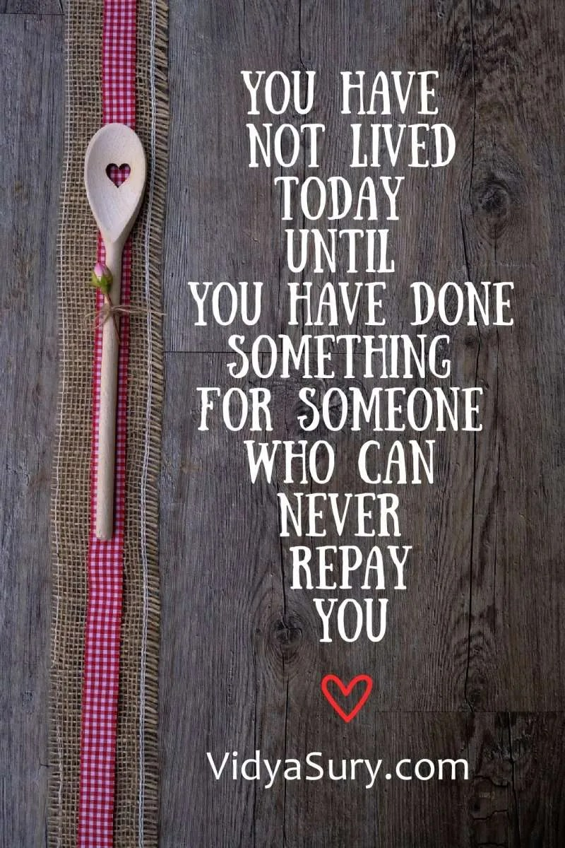 You have not lived today until you have done something for someone who can never repay you #WednesdayWisdom #Mindfulness #Love