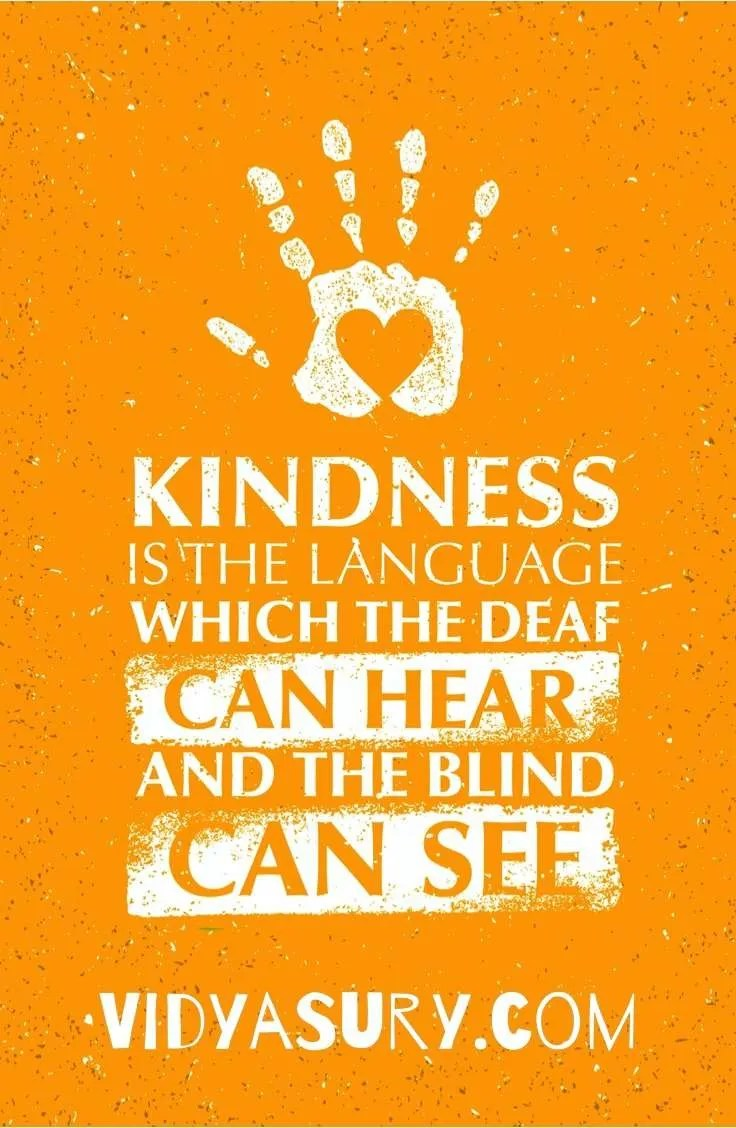 Kindness is the language which the deaf can hear and the blind can see #InspiringQuotes #Kindness #AtoZChallenge
