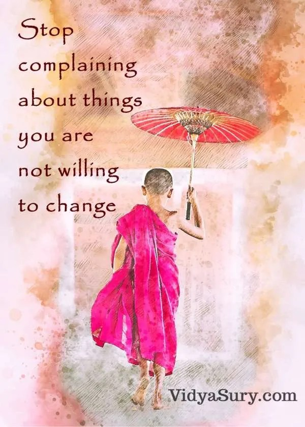Stop complaining about things you are not willing to change #WednesdayWisdom #Mindfulness #AtoZChallenge