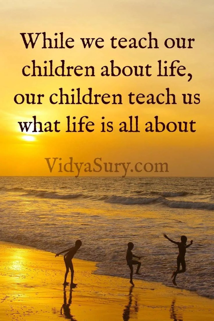 While we teach our children about life, our children teach us what life is all about #childhood #memories #parenting #lifelessons #atozchallenge
