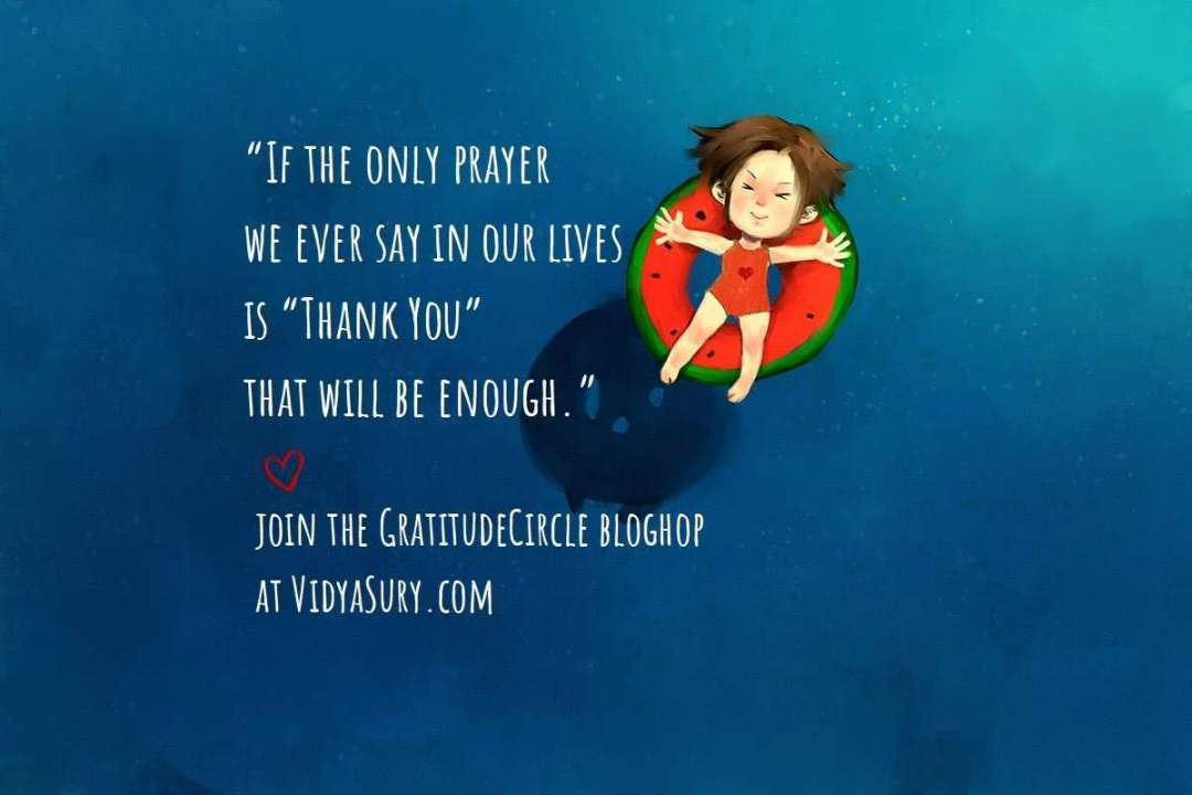 """If the only prayer we ever say in our lives is ""Thank You"" that will be enough."" #GratitudeCircle #bloghop #mindfulness"