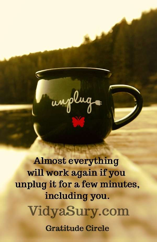Almost everything will work again if you unplug it for a few minutes, including you. Unplugged is my new luxury. #Gratitude #inspiringquotes #mindfulness