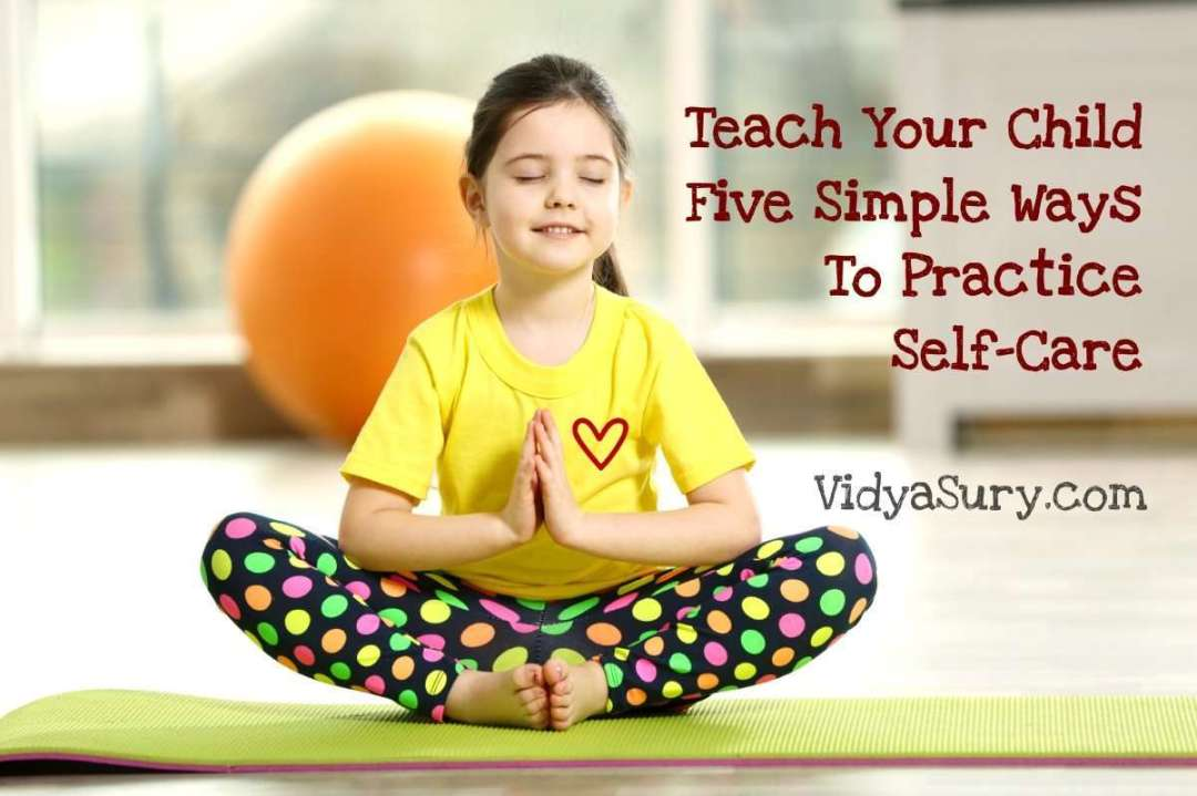 Teach Your Child Five Simple Ways To Practice Self-Care #parenting #Kidshealth #selfcare