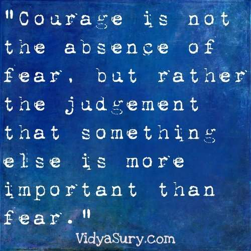 Courage is not the absence of fear...25 Inspiring quotes to get your mojo back