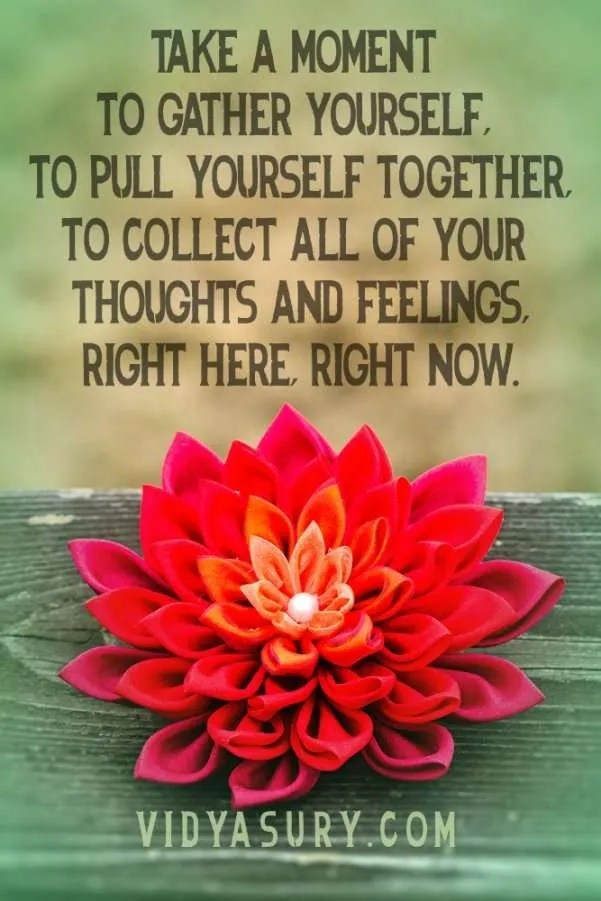 Take a moment to gather yourself, to pull yourself together, to collect all of your thoughts and feelings #mindfulness #selfimprovement
