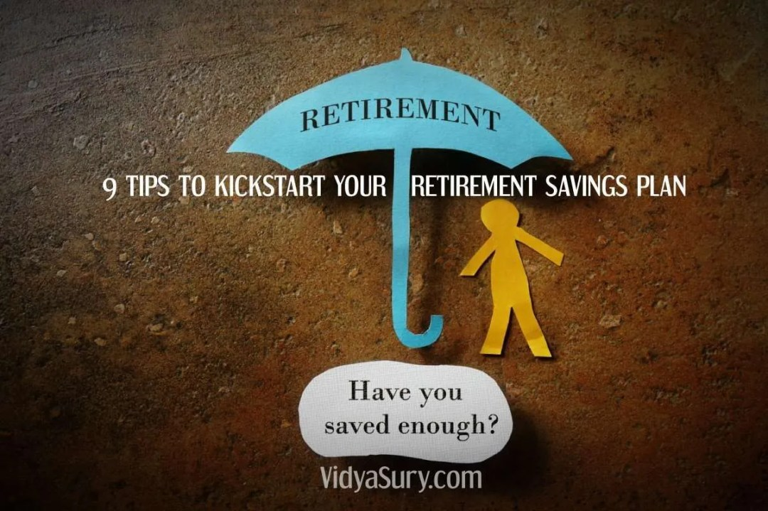 9 tips to kickstart your retirement savings plan today