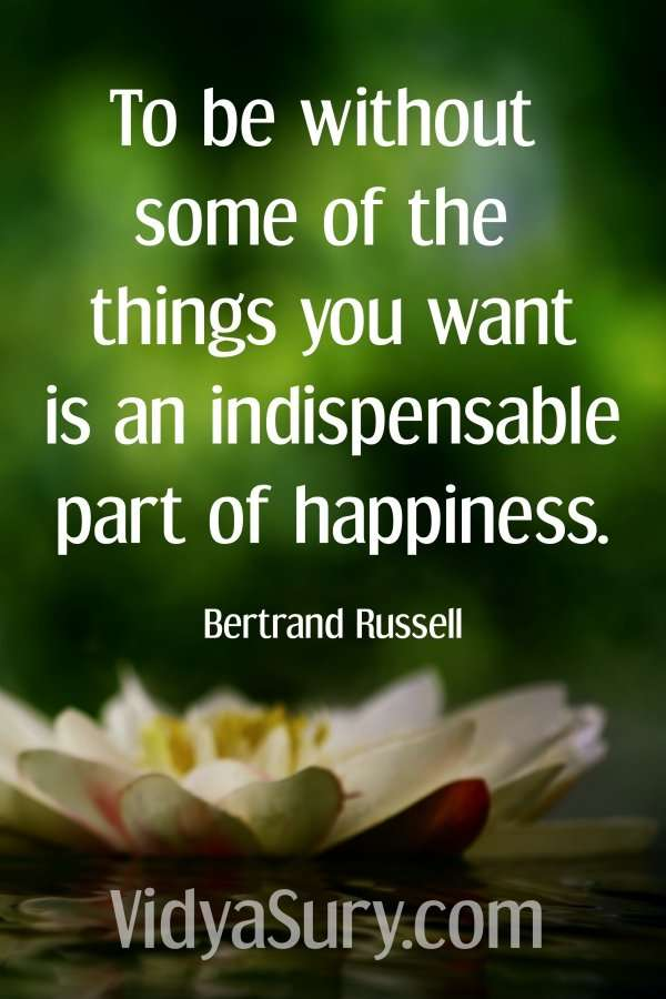 To be without some of the things you want is an indispensable part of happiness. #inspiringquotes #mindfulness #happiness