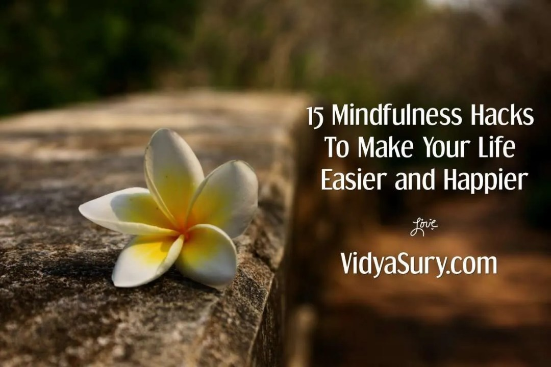 15 mindfulness hacks to make your life easier and happier right away