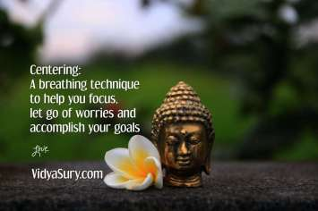 Centering: A breathing technique to help you focus, let go of worries and accomplish your goals