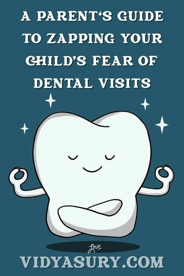 A parents guide to zapping your childs fear of dental visits