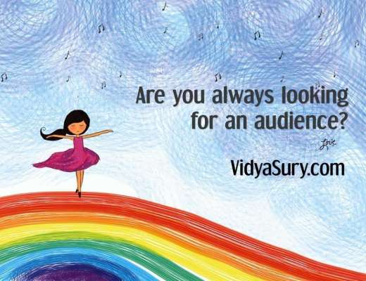 Are you always looking for an audience?