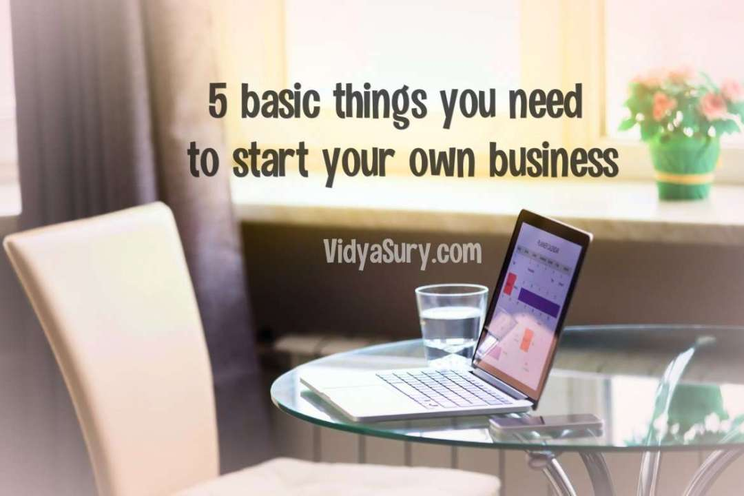 5 basic things you need to start your own business