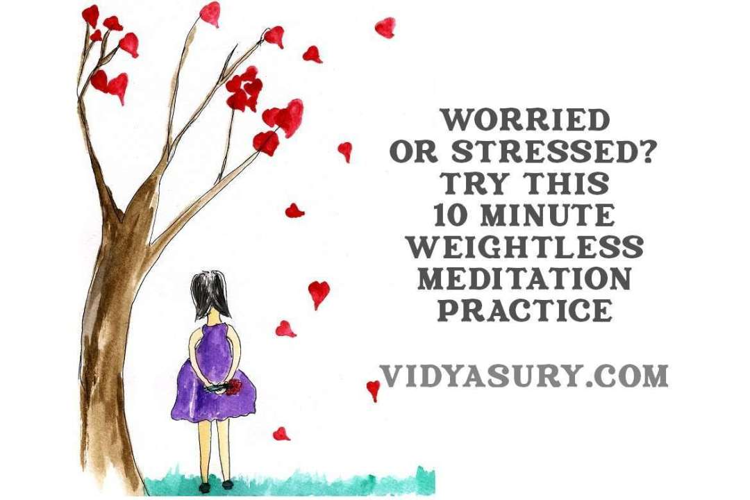 When you are worried or stressed try this 10 minute weightless meditation practice