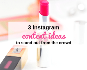 3 Instagram content ideas to stand out