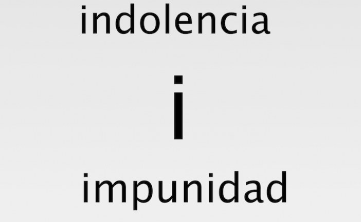 Indolencia empieza por i de impunidad