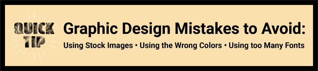 Graphic Design Mistakes to Avoid: Using Stock Images, Using the Wrong Colors, Using too Many Fonts.
