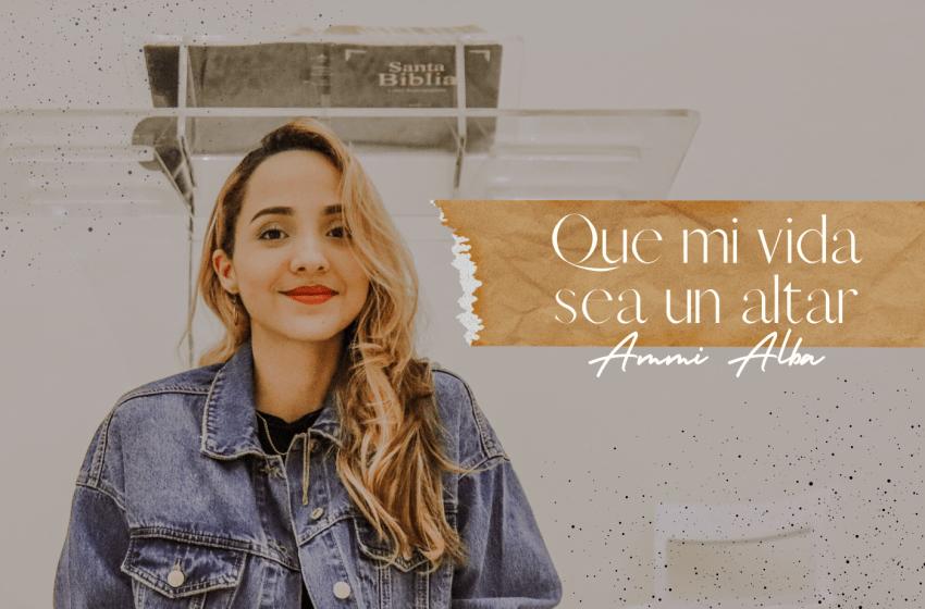 """Ammi Alba estrena nuevo sencillo """"Que Mi Vida Sea Un Altar''"""