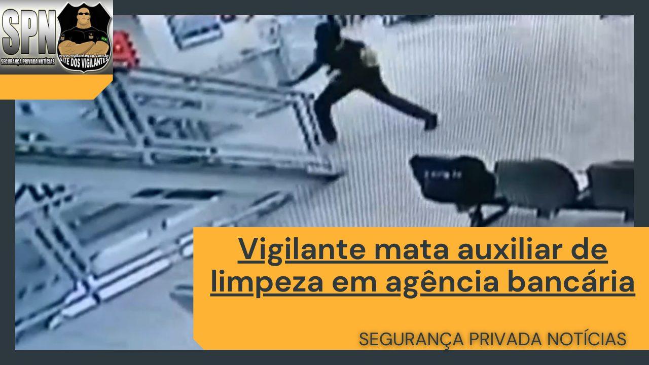 SPN – Vigilante mata auxiliar de limpeza em agência bancária.