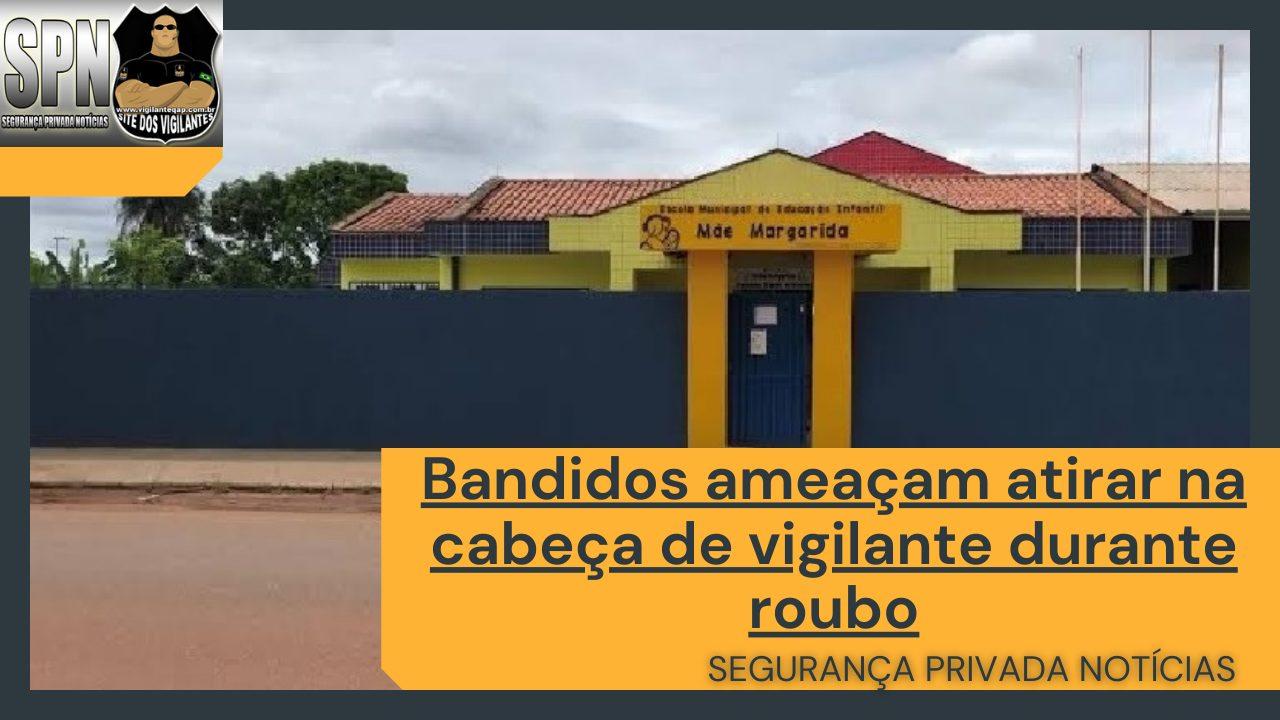 SPN – Bandidos ameaçam atirar na cabeça de vigilante durante roubo.