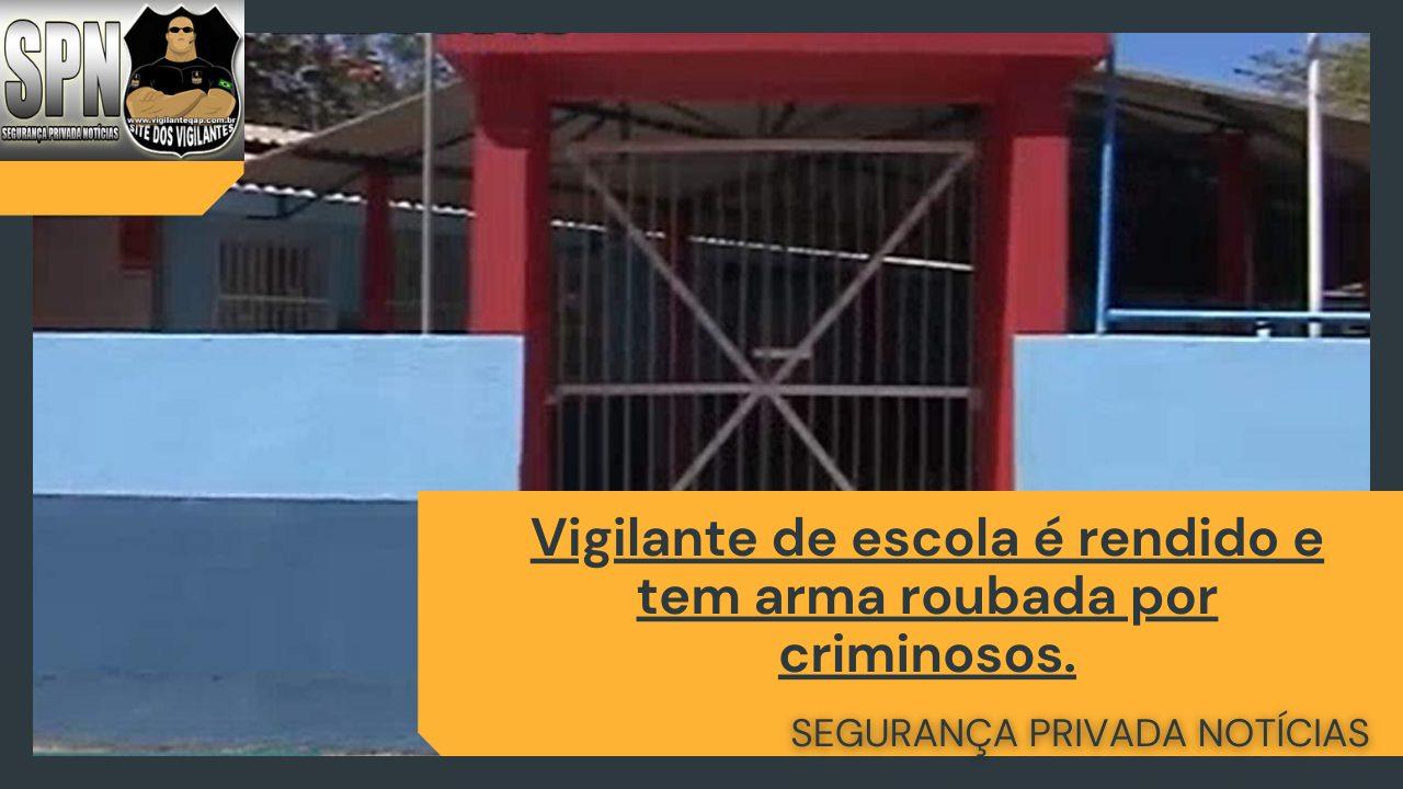 SPN – Vigilante de escola é rendido e tem arma roubada por criminosos.