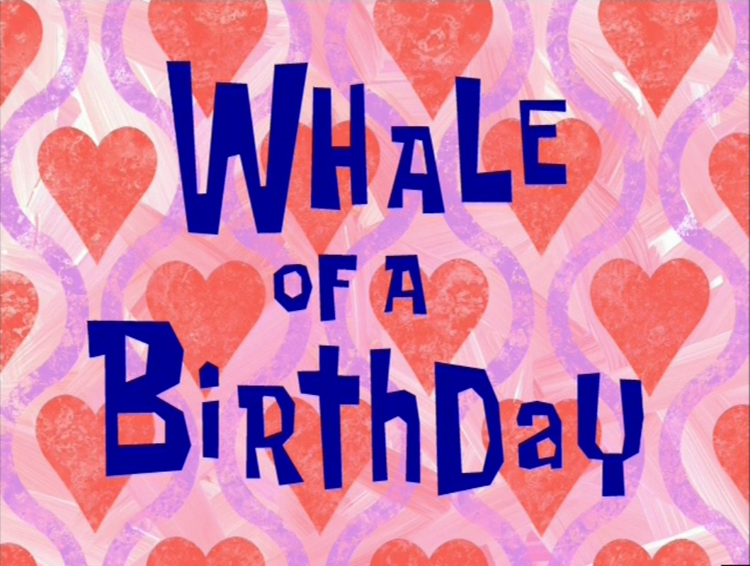 Whale Of A Birthday Encyclopedia SpongeBobia FANDOM