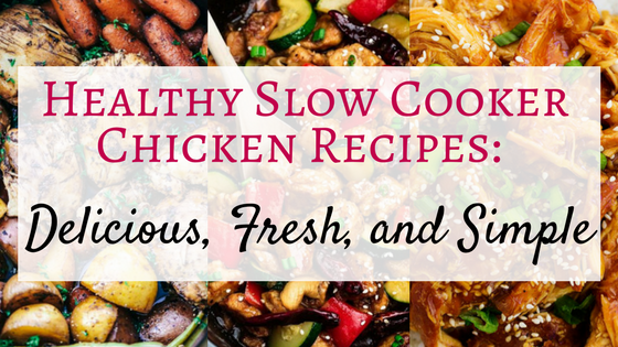 Healthy Slow Cooker Chicken Recipes: Delicious, Fresh, and Simple