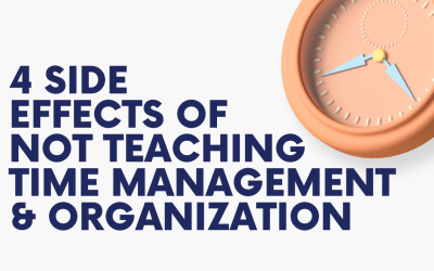 4 Side Effects of Not Teaching Time Management and Organization
