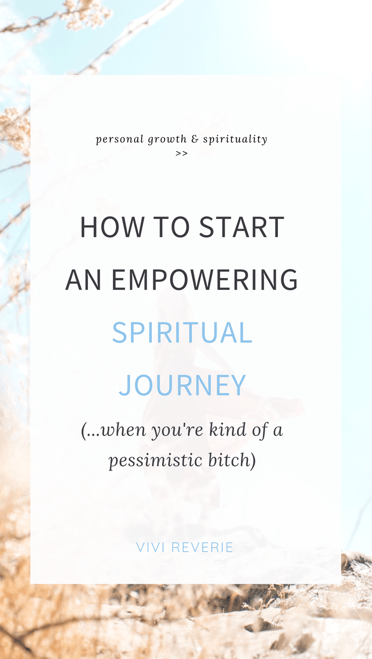 How to Start an Empowering Spiritual Journey for Personal Growth (When You're Kind of a Pessimistic Bitch)