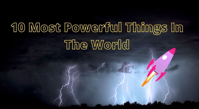 most powerful things in the world