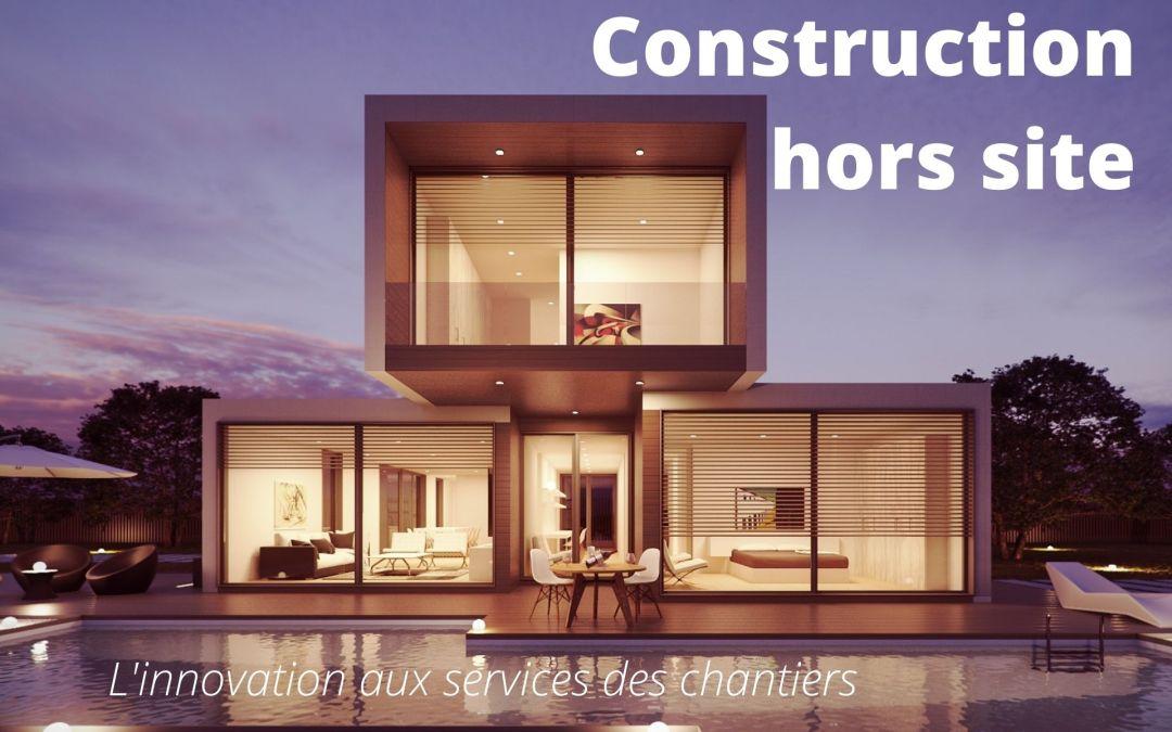 Construction hors-site, l'innovation au service des chantiers