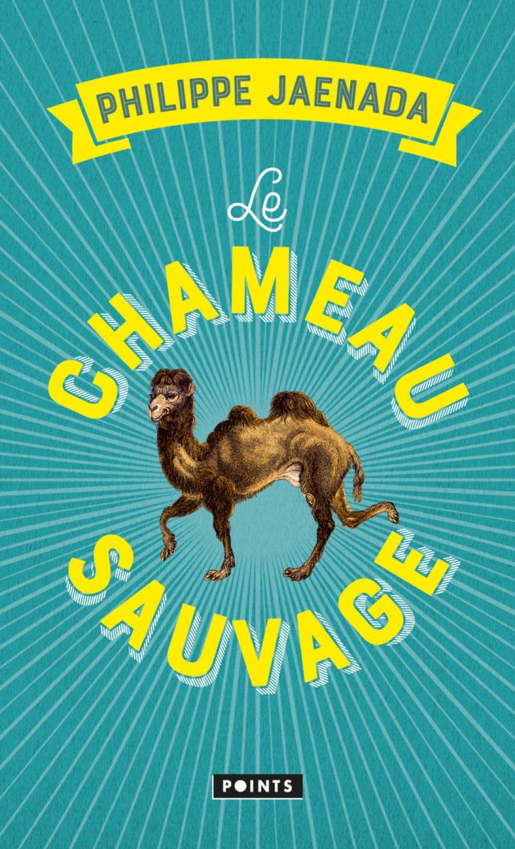 Le chameau sauvage (Broché) - Philippe Jaenada