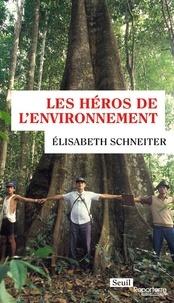 Les héros de l'environnement (Broché) - Elisabeth Schneiter