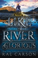 Review: Like A River Glorious (#2, Gold Seer Trilogy) by Rae Carson