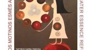 """Lino BERNOTO tapybos darbų paroda """"MAGNA MATER ESSENCE REFLECTION – DIDŽIOSIOS MOTINOS ESMĖS ATSPINDYS"""""""