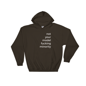 Not Your Model Fucking Minority Hooded Sweatshirt