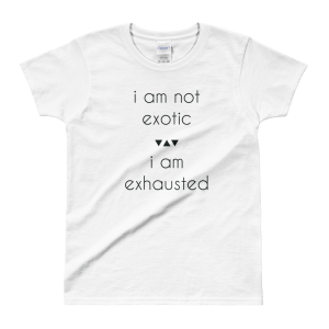 I Am Not Exotic I Am Exhausted Ladies' T-shirt