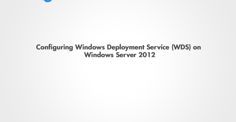 Configuring WDS in Windows Server 2012 - Vincent Tech Blog