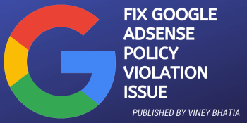 9 STEPS TO FIX GOOGLE ADSENSE POLICY VIOLATION ISSUE