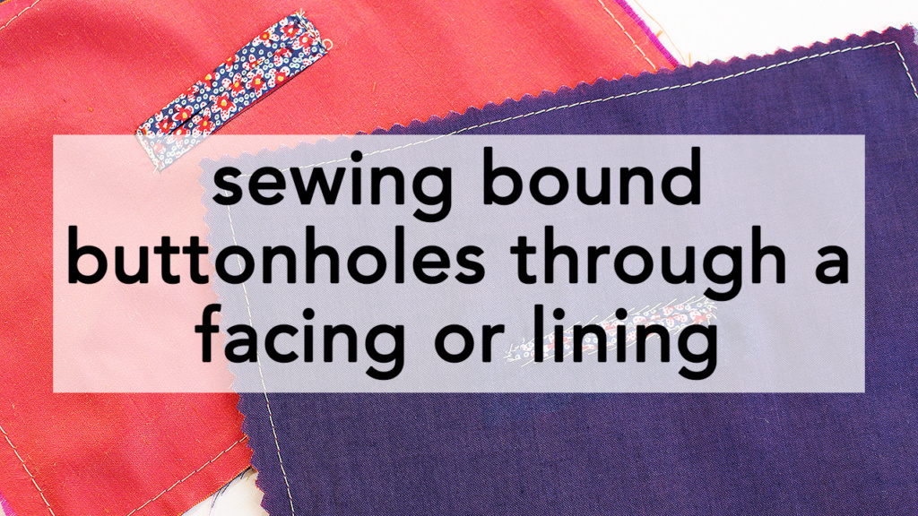 Sewing Bound Buttonholes through a facing or lining, video tutorial and walkthrough | Vintage on Tap