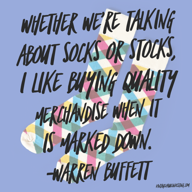 Whether we're talking about socks or stocks, I like buying quality merchandise when it is marked down - Warren Buffett Quotes - Vintage Value Investing