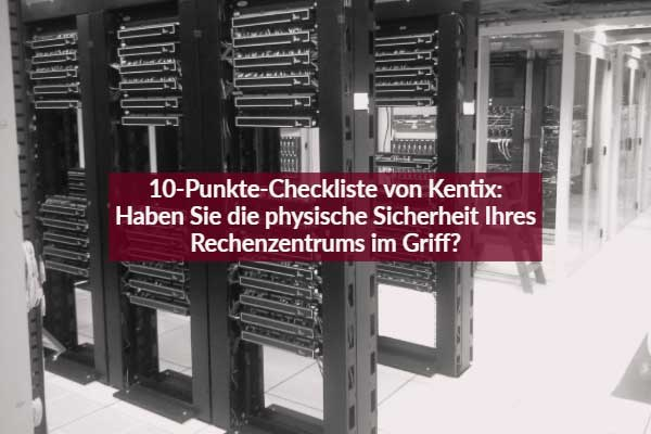 10-Punkte-Checkliste von Kentix: Haben Sie die physische Sicherheit Ihres Rechenzentrums im Griff?