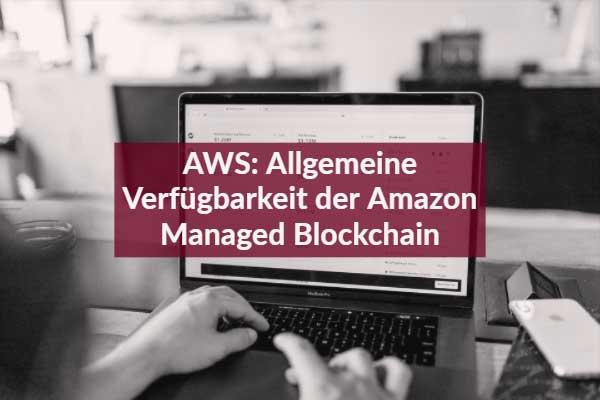 AWS: Allgemeine Verfügbarkeit der Amazon Managed Blockchain