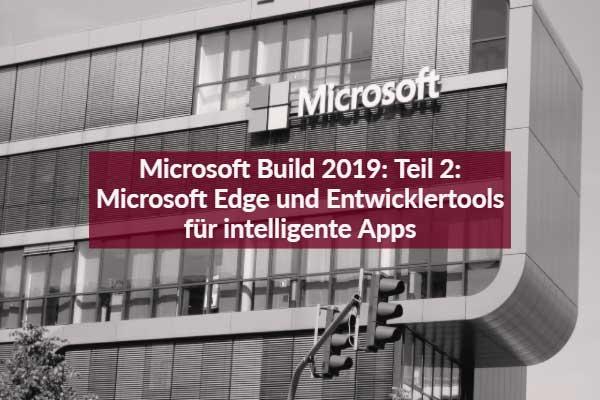 Microsoft Build 2019: Teil 2 - Microsoft Edge und Entwicklertools für intelligente Apps