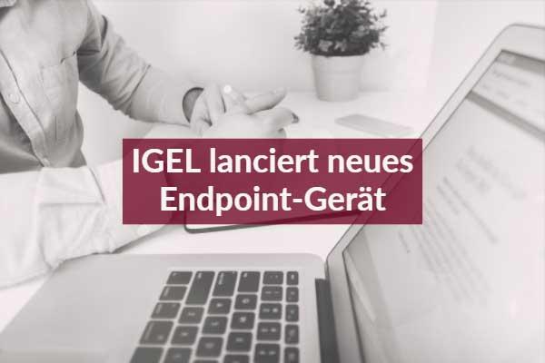 IGEÖ lanciert neues Endpoint Gerät