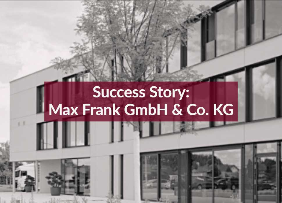 Success Story: Max Frank GmbH & Co. KG