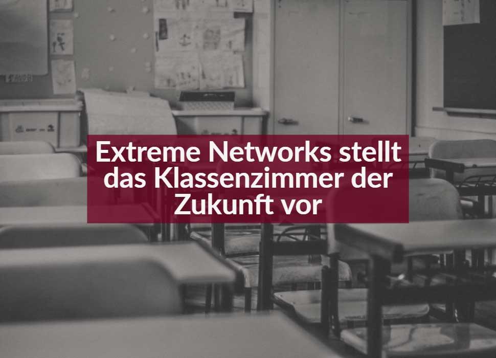 Extreme Networks stellt das Klassenzimmer der Zukunft vor