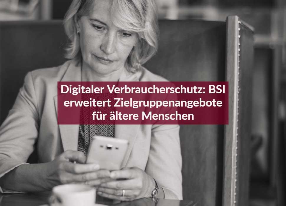 Digitaler Verbraucherschutz: BSI erweitert Zielgruppenangebote für ältere Menschen