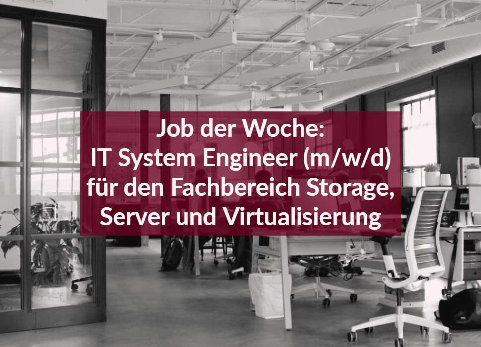 Job der Woche: IT System Engineer (m/w/d) für den Fachbereich Storage, Server und Virtualisierung
