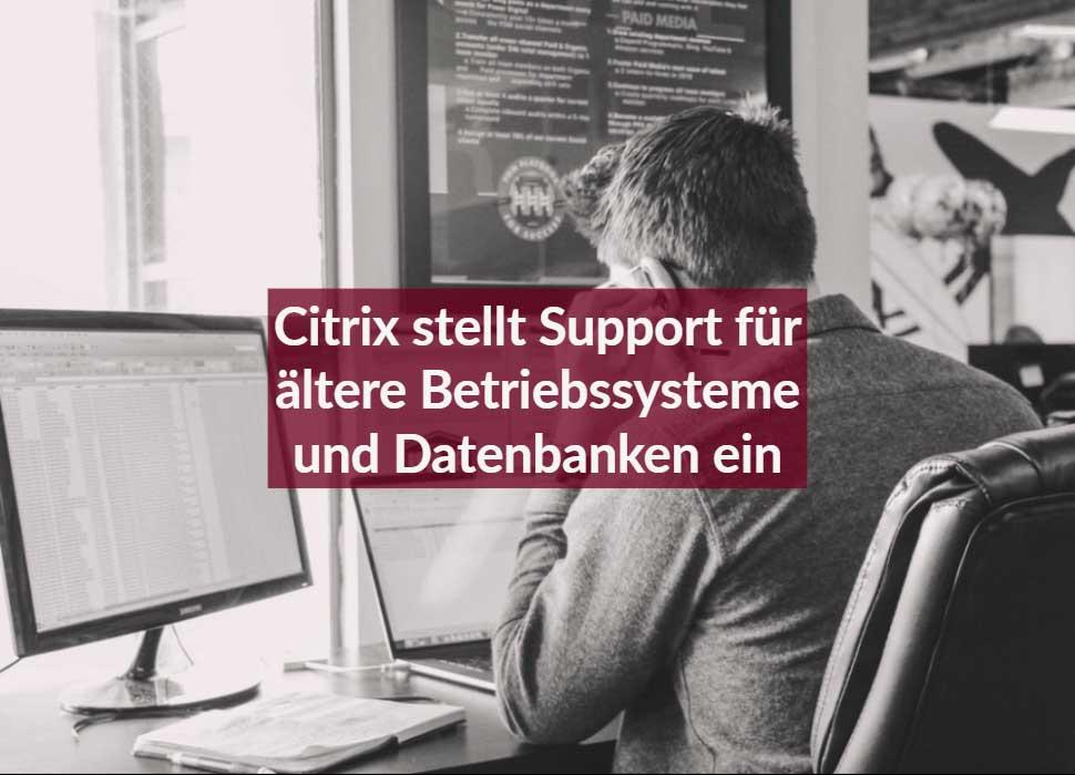 Citrix stellt Support für ältere Betriebssysteme und Datenbanken ein